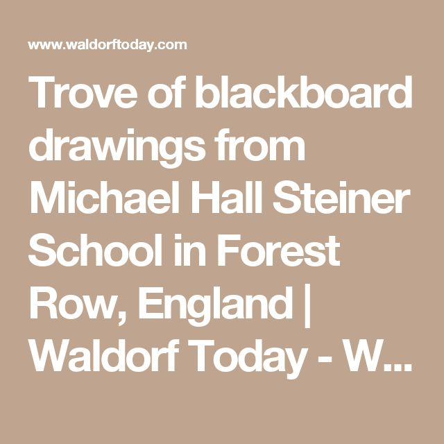 Trove of blackboard drawings from Michael Hall Steiner School in Forest Row, England | Waldorf Today - Waldorf Employment, Teaching Jobs, Positions & Vacancies in Waldorf Schools