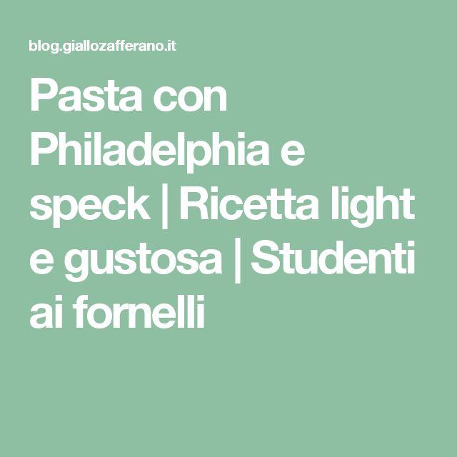 Pasta con Philadelphia e speck | Ricetta light e gustosa | Studenti ai fornelli