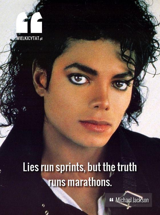Lies run sprints, but the truth runs marathons. - Michael Jackson #lifeisabitch #grandquotes #wielkicytat