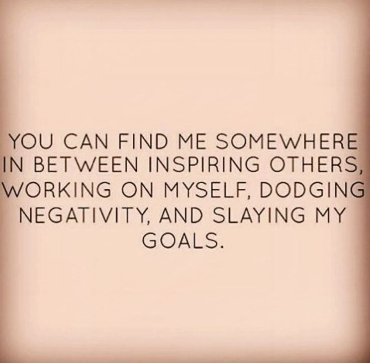 You can find me somewhere in between inspiring others, working on myself, dodging negativity and slaying my goals.