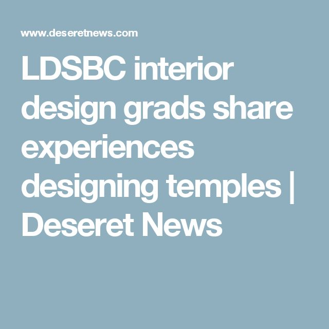 Several Graduates From The LDS Business College Interior Design Program Now Temples And Recently Shared Some Of Their Experiences Helping To