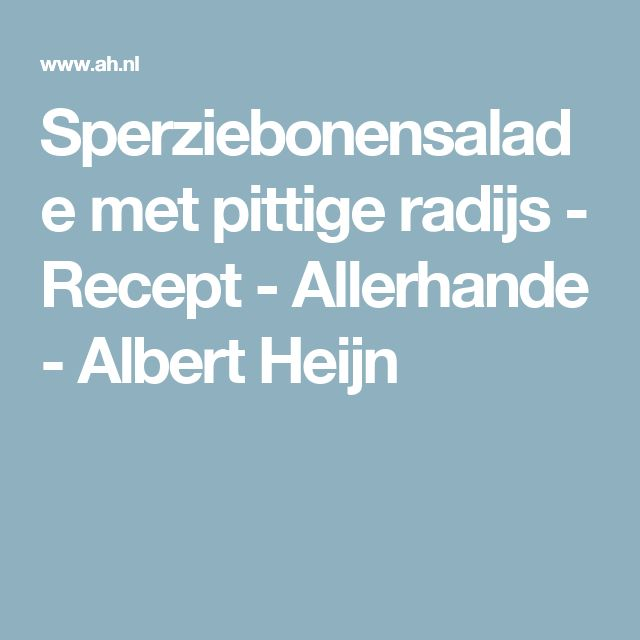 Sperziebonensalade met pittige radijs - Recept - Allerhande - Albert Heijn