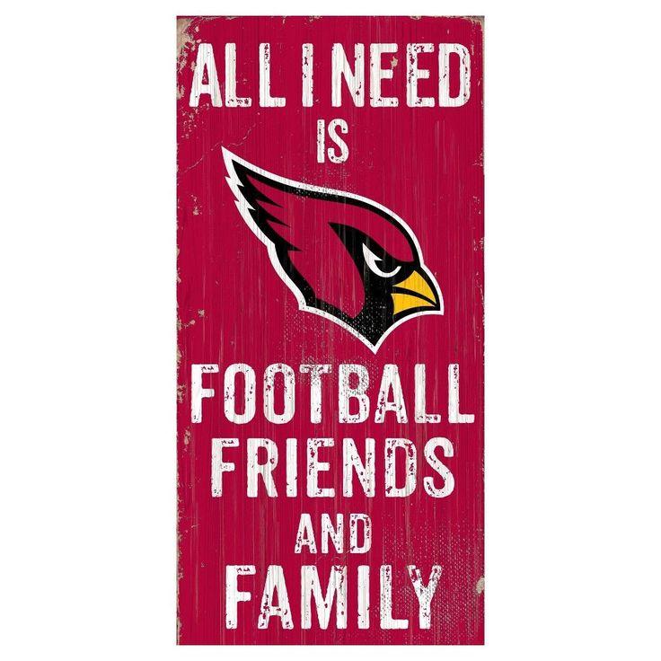 NFL Arizona Cardinals All I need Is Football, Family & Friends Sign