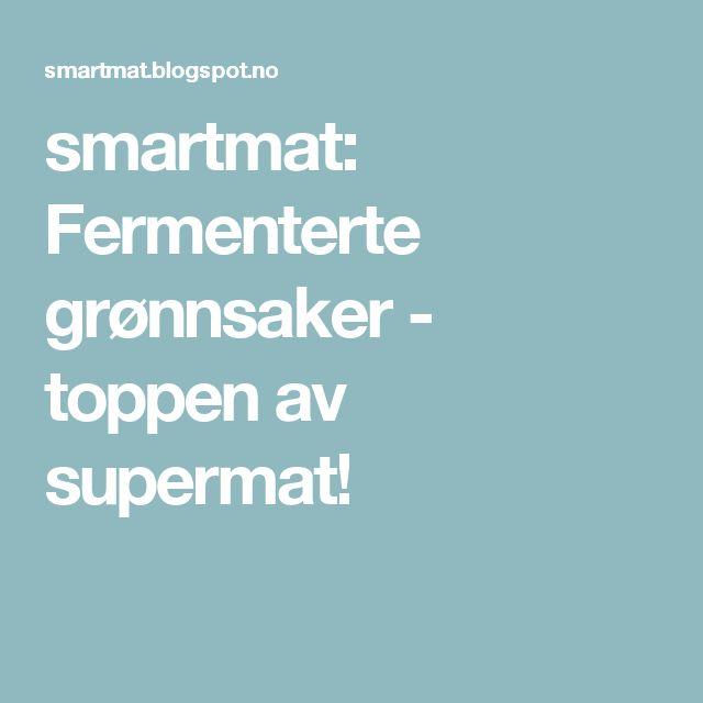smartmat: Fermenterte grønnsaker - toppen av supermat!