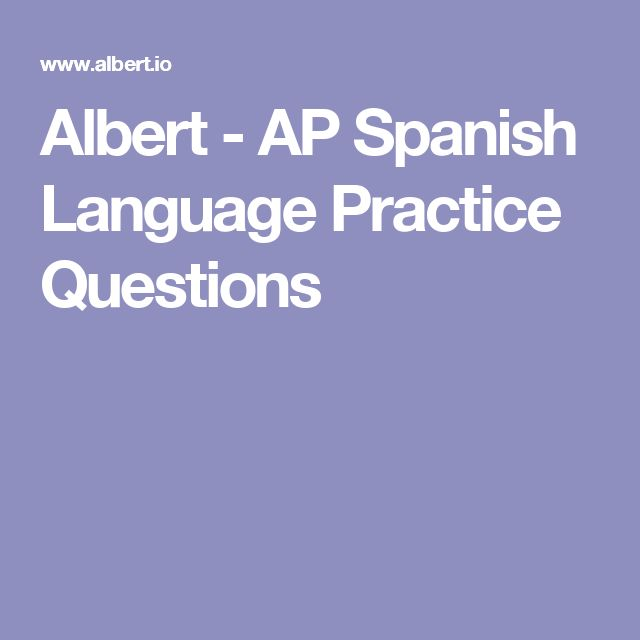 Albert - AP Spanish Language Practice Questions