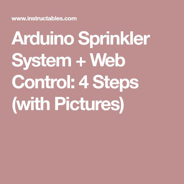 Arduino Sprinkler System + Web Control: 4 Steps (with Pictures)