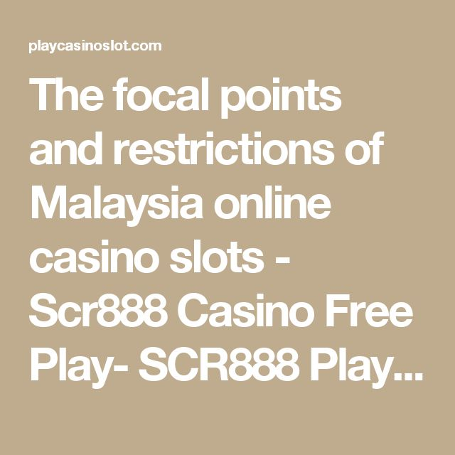The focal points and restrictions of Malaysia online casino slots - Scr888 Casino Free Play- SCR888 Play For Fun