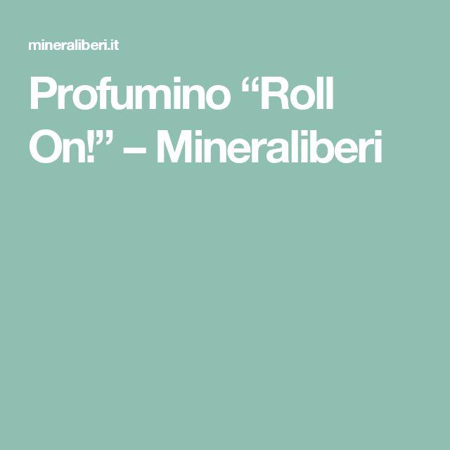 "Profumino ""Roll On!"" – Mineraliberi"