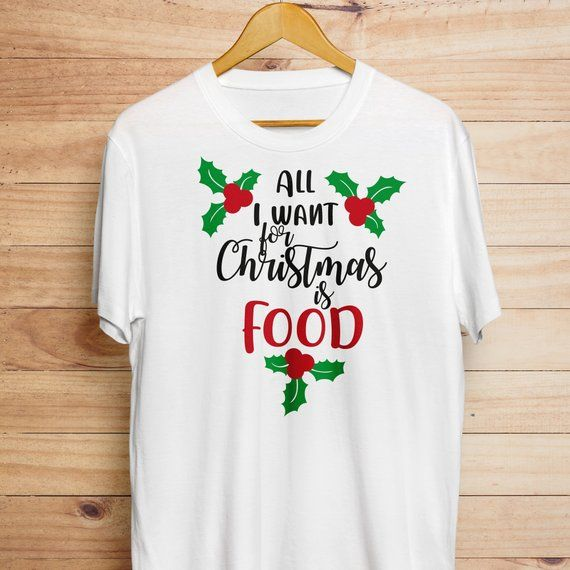 All I Want For Christmas Is Food Svg Dxf Eps Christmas Svg Digital Download Food Svg Funny Christmas Svg Christmas Shirt Svg Cricut Christmas Shirts Chrismas Shirts Christmas Svg