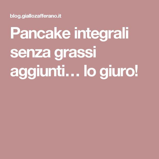 Pancake integrali senza grassi aggiunti… lo giuro!