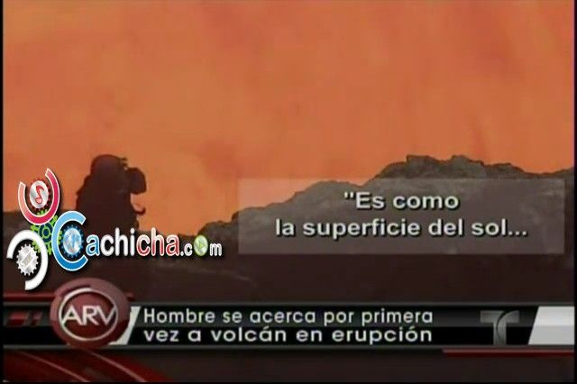 "Científico ""loco"" se acerca a un volcán en erupción #Video | Cachicha.com"