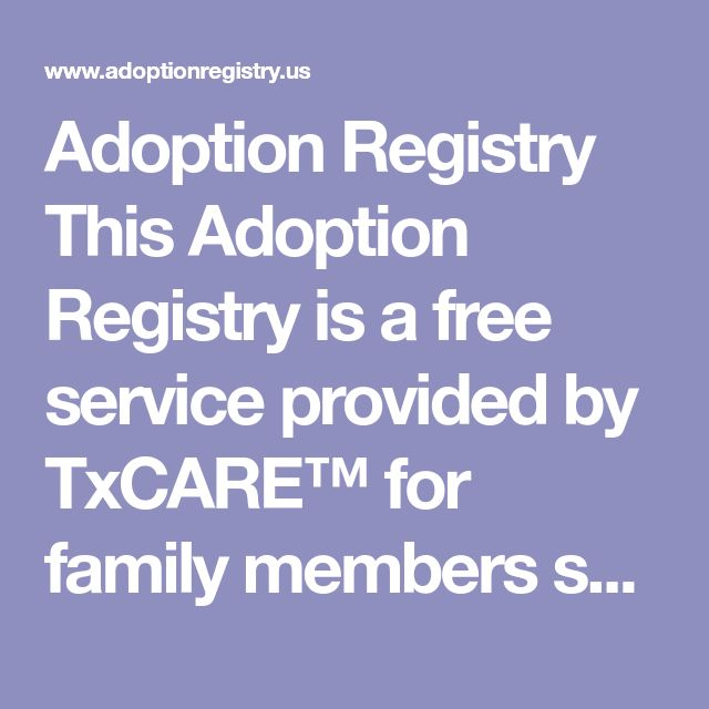 Adoption Registry This Adoption Registry is a free service provided by TxCARE™ for family members separated by adoption.