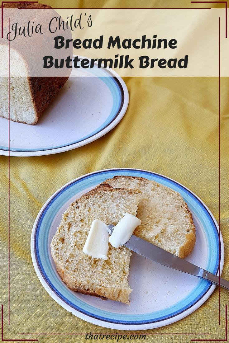 Julia Child's Buttermilk Bread recipe for the Bread Machine - light a fluffy buttermilk bread made in a bread machine. from Baking with Julia