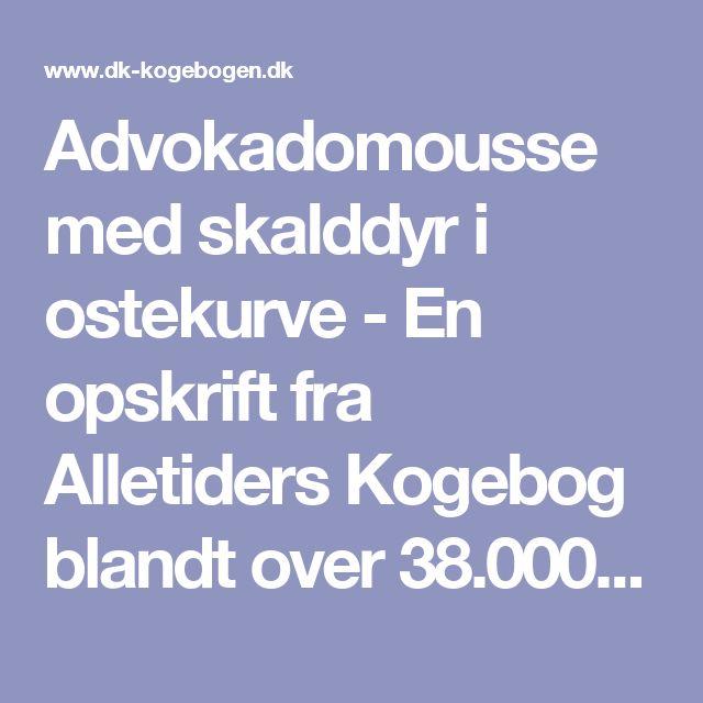 Advokadomousse med skalddyr i ostekurve - En opskrift fra Alletiders Kogebog blandt over 38.000 forskellige opskrifter på