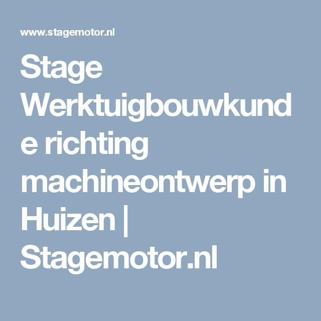 Stage Werktuigbouwkunde richting machineontwerp in Huizen | Stagemotor.nl