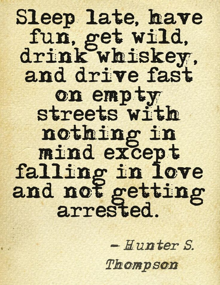 Hunter S. Thompson-    This quote courtesy of @Pinstamatic (http://pinstamatic.com)