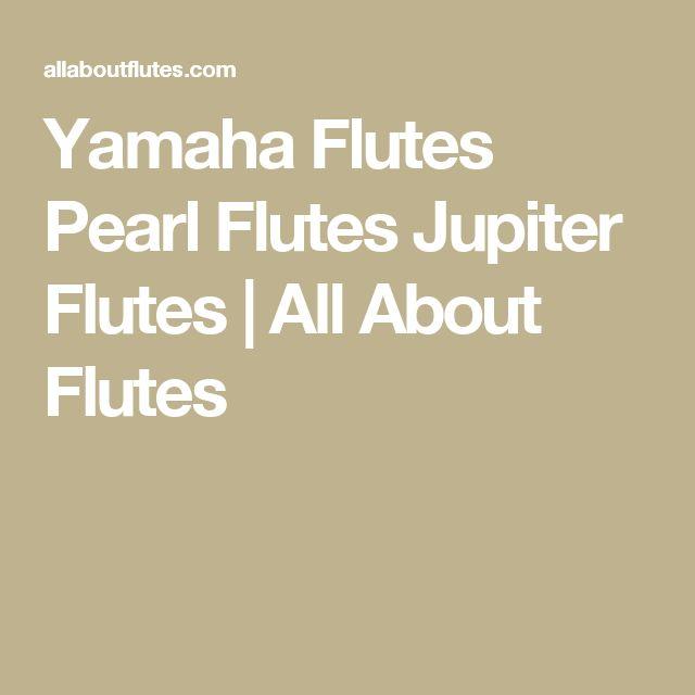 Yamaha Flutes Pearl Flutes Jupiter Flutes | All About Flutes