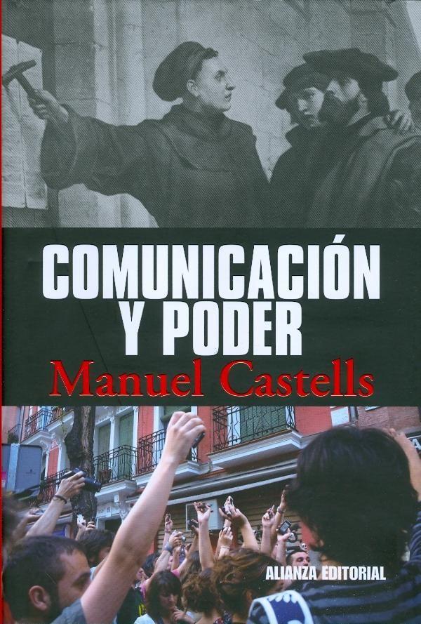 Comunicación y Poder. Manuel Castells.Un gran libro para conocer el poder de los medios y cómo el poder ejerce sobre estos