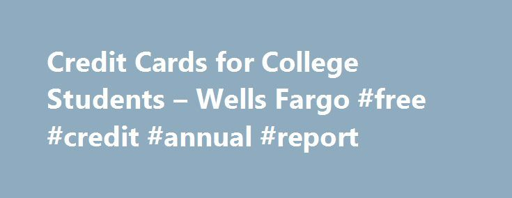 Credit Cards for College Students – Wells Fargo #free #credit #annual #report http://credits.remmont.com/credit-cards-for-college-students-wells-fargo-free-credit-annual-report/  #best credit card for college students # Start building credit today with the Wells Fargo Cash Back College Visa ® card A good credit history can help give you more financial freedom and choices down the road — and possibly…  Read moreThe post Credit Cards for College Students – Wells Fargo #free #credit #annual…