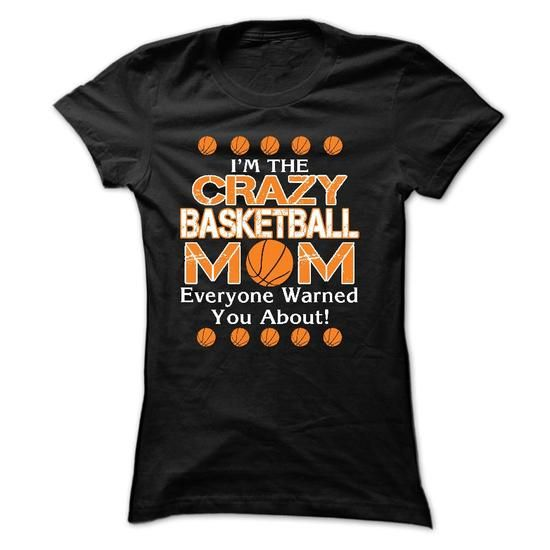 Awesome Tee Im the Crazy basketball mom, Everyone warned you about T-Shirts