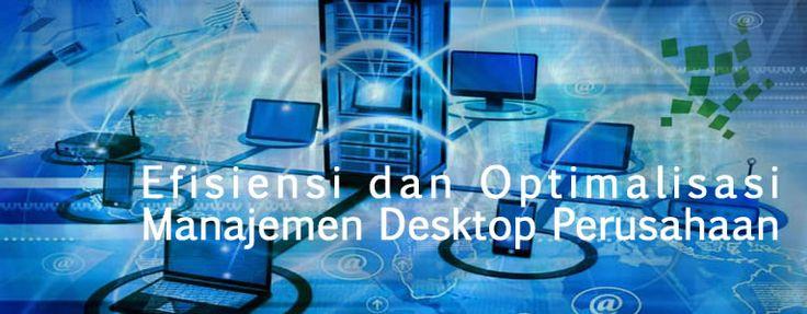 Bagaimana perusahaan mengelola lingkungan desktop dapat menentukan keberhasilan bisnis mereka. Berikut tips mengoptimalkan infrastruktur TI perusahaan.