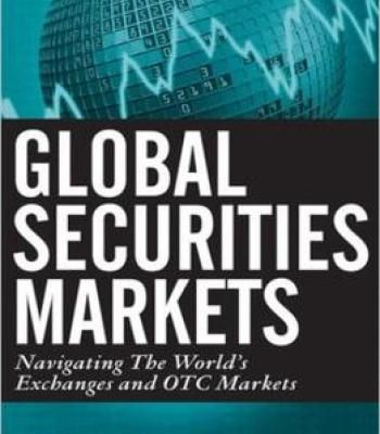 Global Securities Markets: Navigating The World'S Exchanges And Otc Markets PDF