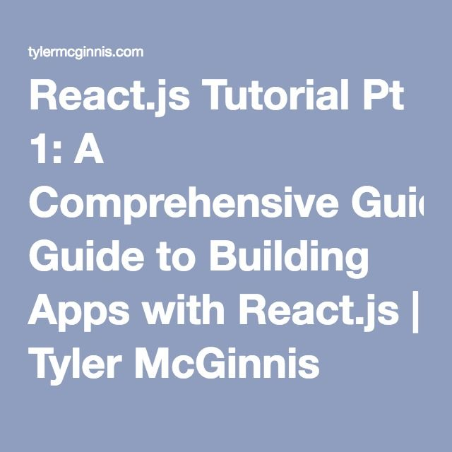 React.js Tutorial Pt 1: A Comprehensive Guide to Building Apps with React.js | Tyler McGinnis