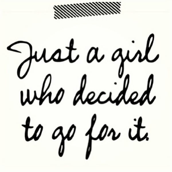 I'm just a girl who decided to go for it! #success #