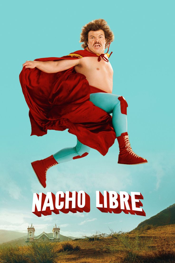 Nacho Libre!!! I wanna weeeeeeen! ✿⊱╮This movie is mostly family friendly.