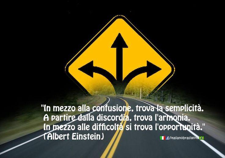 """""""In mezzo alla confusione, trova la semplicità. A partire dalla discordia, trova l'armonia. In mezzo alle difficoltà si trova l'opportunità."""" (Albert Einstein)"""