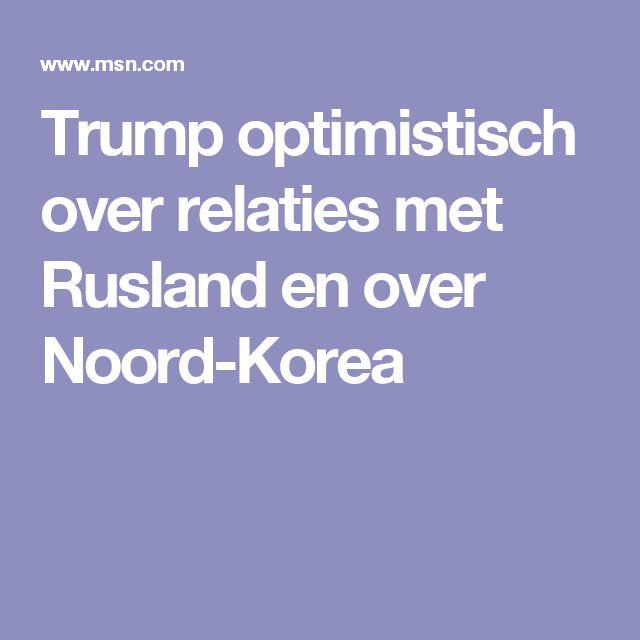 Trump optimistisch over relaties met Rusland en over Noord-Korea