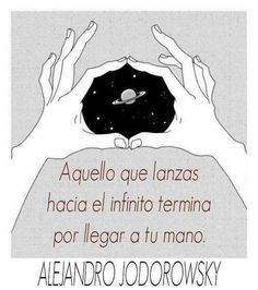"""""""Aquello que lanzas termina por llegar a tu mano"""". #AlejandroJodorowsky"""