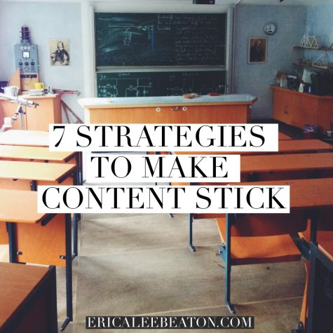 7 Strategies to Make Content Stick - How do we maximize the likelihood that the time our students spend with us is impactful not just for the unit test, but for the long-term?