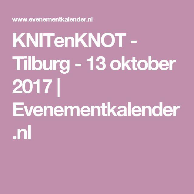 KNITenKNOT - Tilburg - 13 oktober 2017 | Evenementkalender.nl
