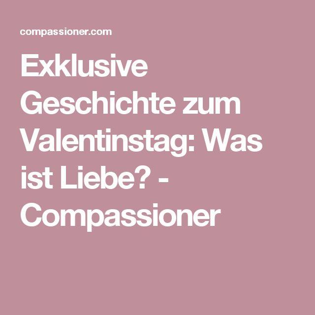 Exklusive Geschichte Zum Valentinstag: Was Ist Liebe?   Compassioner