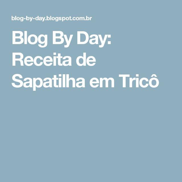 Blog By Day: Receita de Sapatilha em Tricô