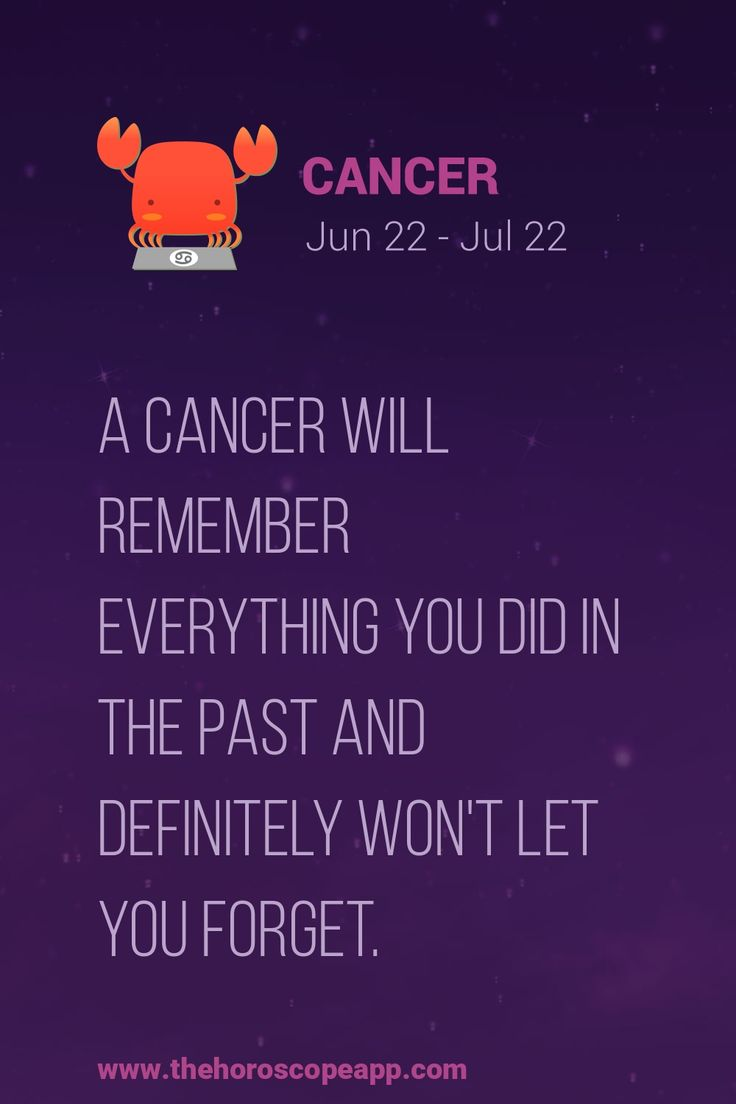 Cancer ♋ Zodiac Sign will remember everything you did in the past and definitely won't let you forget. Good or bad.