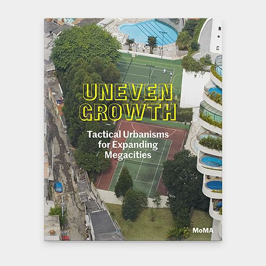 Uneven Growth: Tactical Urbanisms for Expanding Megacities | MoMAstore.org
