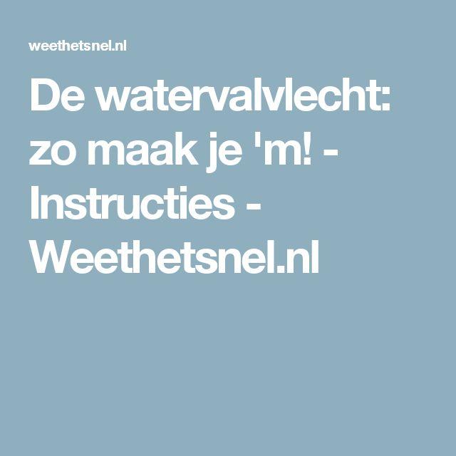 De watervalvlecht: zo maak je 'm! - Instructies - Weethetsnel.nl