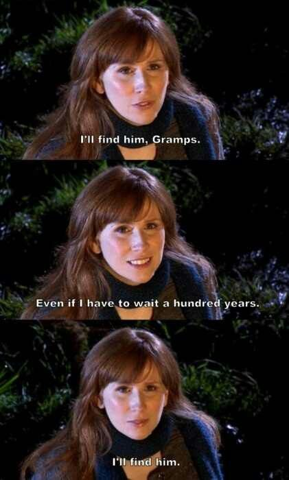 "Doctor Who -- Donna Noble. ""I'll find him, Gramps. Even if I have to wait a hundred years. I'll find him."""