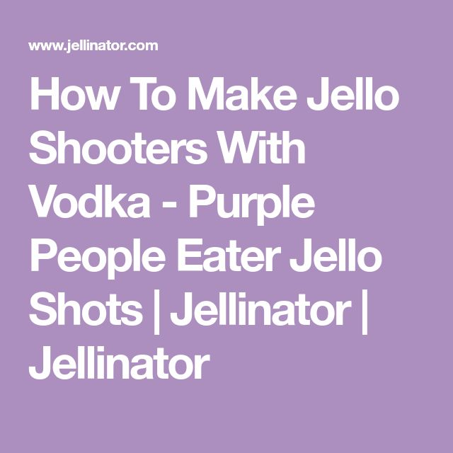 How To Make Jello Shooters With Vodka - Purple People Eater Jello Shots | Jellinator | Jellinator