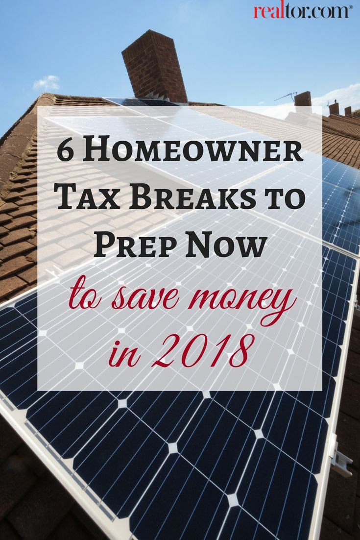 6 Homeowner Tax Breaks To Prep Now To Save Money In 2018