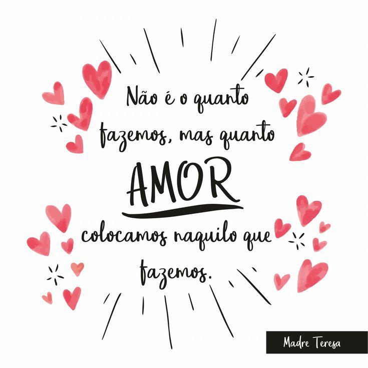 """""""Não é quanto fazemos, mas quanto Amor colocamos naquilo que fazemos."""" #phrases #frases #pensamentododia #pensamentos #citações #SobreAmor #amor"""