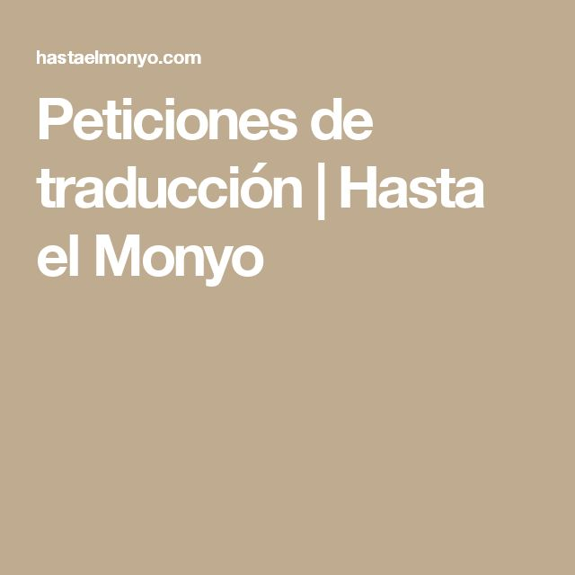 Peticiones de traducción | Hasta el Monyo