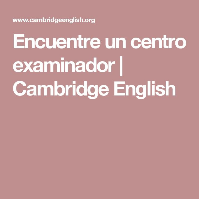 Encuentre un centro examinador | Cambridge English