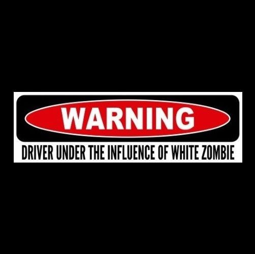 """DRIVER UNDER THE INFLUENCE OF WHITE ZOMBIE"" Astro-Creep: 2000 STICKER Rob decal"