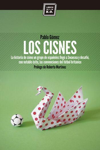 'Los cisnes', de Pablo Gómez. Libros del KO, julio 2013.  La historia de un grupo de españoles que desafió las convenciones del fútbol inglés.