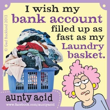 I wish my bank account filled up as fast as my laundry basket.