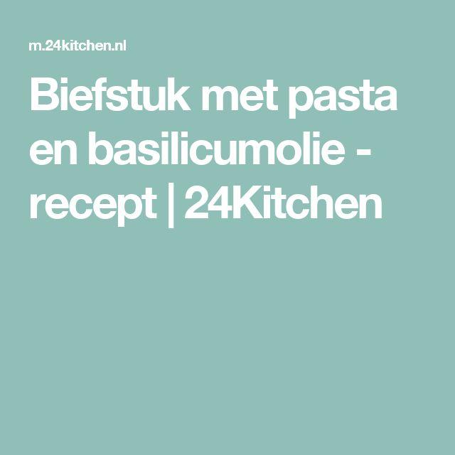 Biefstuk met pasta en basilicumolie - recept | 24Kitchen