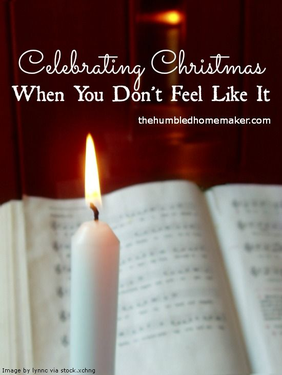 Celebrating Christmas When You Don't Feel Like It - TheHumbledHomemaker.com